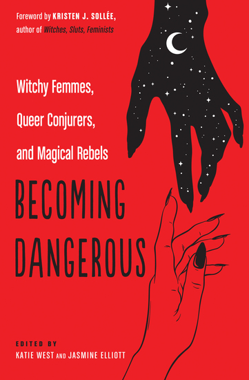Becoming Dangerous - Witchy Femmes Queer Conjurers and Magical Rebels - cover