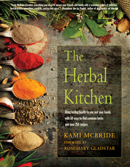 The Herbal Kitchen - Bring Lasting Health to You and Your Family with 50 Easy-To-Find Common Herbs and Over 250 Recipes - cover