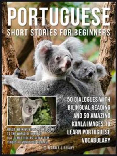 Portuguese Short Stories For Beginners - 50 Dialogues with bilingual reading and 50 amazing Koala images to Learn Portuguese Vocabulary - cover