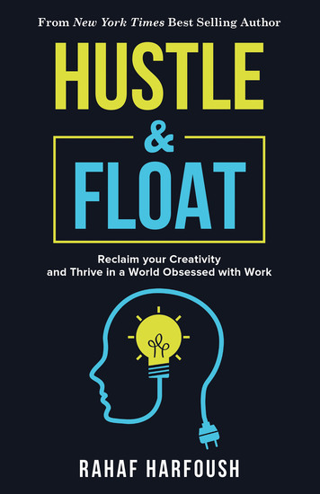 Hustle and Float - Reclaim Your Creativity and Thrive in a World Obsessed with Work - cover