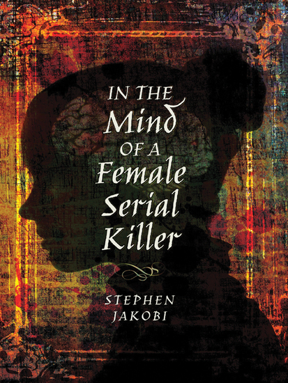 In the Mind of a Female Serial Killer - cover