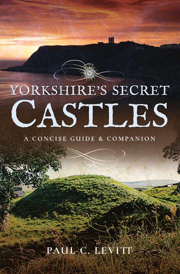 Yorkshire's Secret Castles - A Concise Guide & Companion - cover