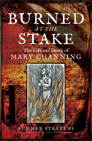 Burned at the Stake - The Life and Death of Mary Channing - cover
