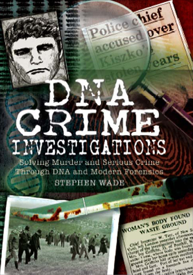 DNA Crime Investigations - Solving Murder and Serious Crime Through DNA and Modern Forensics - cover