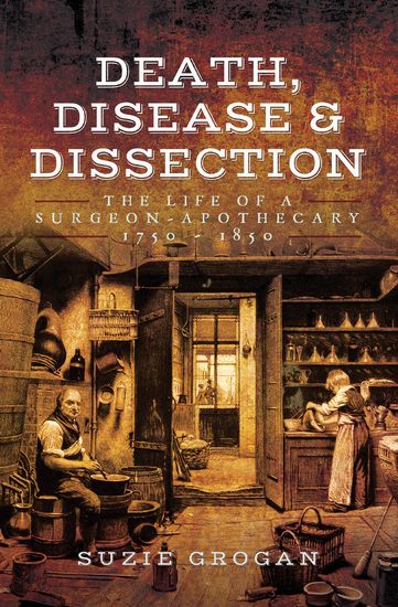 Death Disease & Dissection - The Life of a Surgeon–Apothecary 1750–1850 - cover