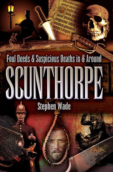 Foul Deeds & Suspicious Deaths in & Around Scunthorpe - cover