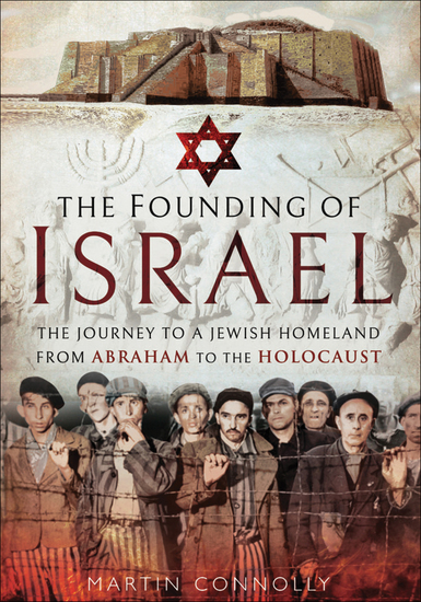 The Founding of Israel - The Journey to a Jewish Homeland from Abraham to the Holocaust - cover