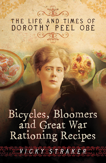 Bicycles Bloomers and Great War Rationing Recipes - The Life and Times of Dorothy Peel OBE - cover