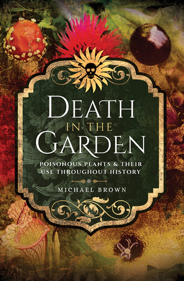 Death in the Garden - Poisonous Plants and Their Use Throughout History - cover