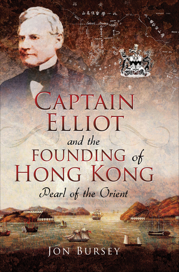 Captain Elliot and the Founding of Hong Kong - Pearl of the Orient - cover