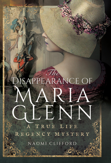 The Disappearance of Maria Glenn - A True Life Regency Mystery - cover