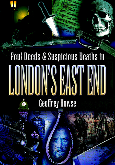 Foul Deeds & Suspicious Deaths in London's East End - cover