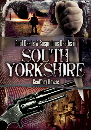 Foul Deeds & Suspicious Deaths in South Yorkshire - cover