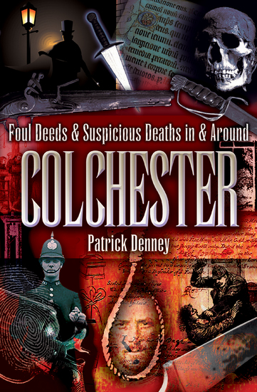 Foul Deeds & Suspicious Deaths in & Around Colchester - cover