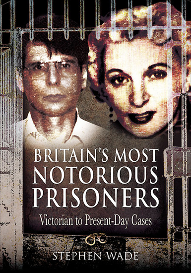 Britain's Most Notorious Prisoners - Victorian to Present-Day Cases - cover