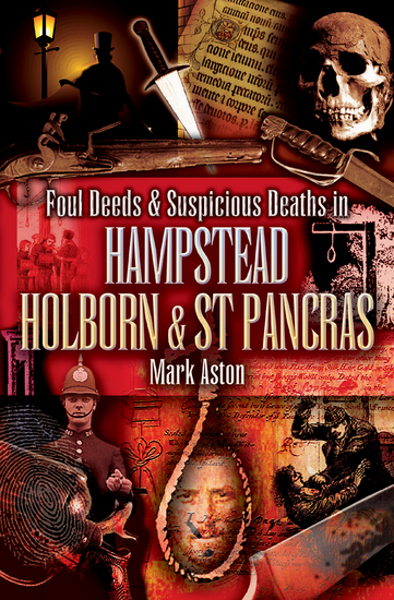 Foul Deeds & Suspicious Deaths in Hampstead Holburn & St Pancras - cover