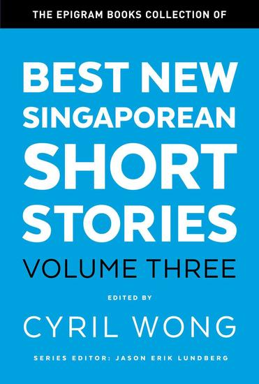 The Epigram Books Collection of Best New Singaporean Short Stories: Volume Three - The Epigram Books Collection #3 - cover