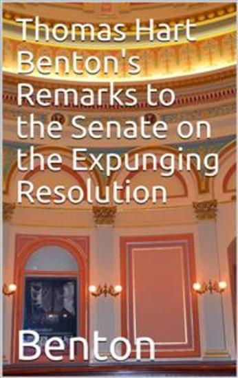 Thomas Hart Benton's Remarks to the Senate on the Expunging Resolution - cover