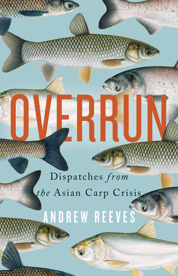 Overrun - Dispatches from the Asian Carp Crisis - cover