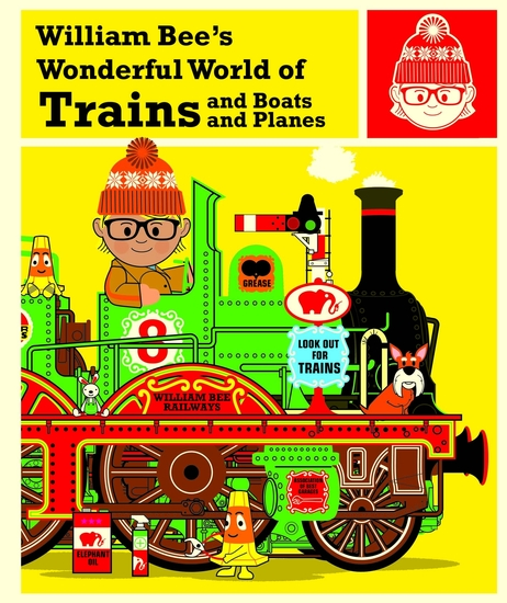 William Bee's Wonderful World of Trains Boats and Planes - cover