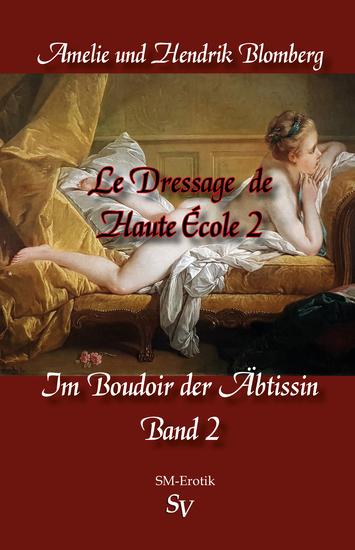 Le Dressage de Haute École Band 2 - Im Boudoir der Äbtissin - cover