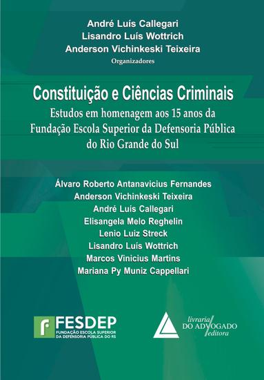 Constituição e Ciências Criminais - Estudos em Homenagem aos 15 anos da Fundação Escola Superior da Defensoria Pública do Rio Grande do Sul - cover