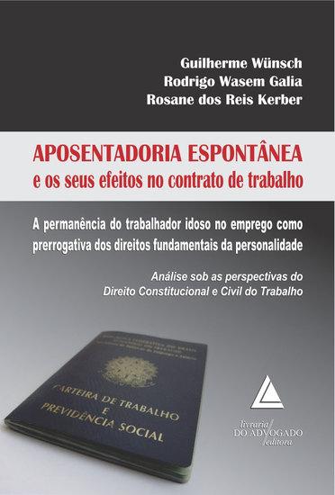Aposentadoria Espontânea e os seus efeitos no Contrato de Trabalho - A permanência do trabalhador idoso no emprego como prerrogativa dos direitos fundamentais da personalidade - cover