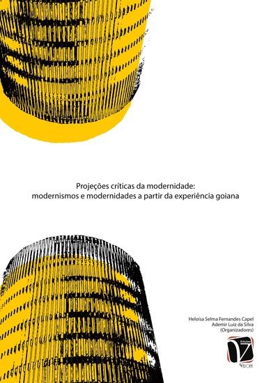 Projeções Críticas da Modernidade - Modernismos e modernidades a partir da experiência goiana - cover