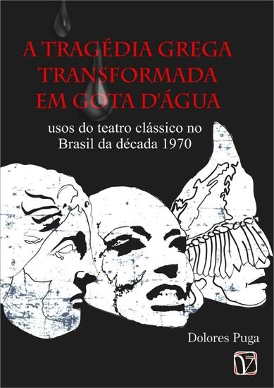 A tragédia grega transformada em Gota D'água - usos do teatro clássico no Brasil da década de 1970 - cover