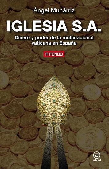Iglesia SA - Dinero y poder de la multinacional vaticana en España - cover