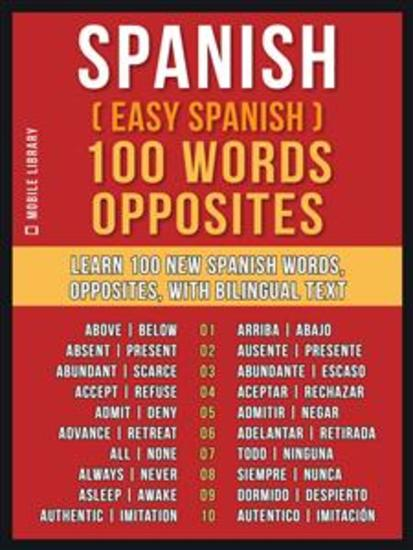 Spanish ( Easy Spanish ) 100 Words - Opposites - Learn 100 new Spanish Words - Opposites - with Bilingual Text - cover