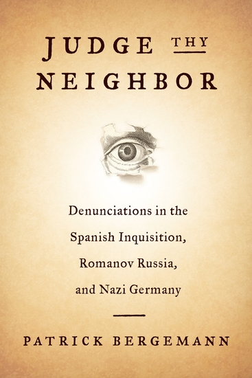 Judge Thy Neighbor - Denunciations in the Spanish Inquisition Romanov Russia and Nazi Germany - cover