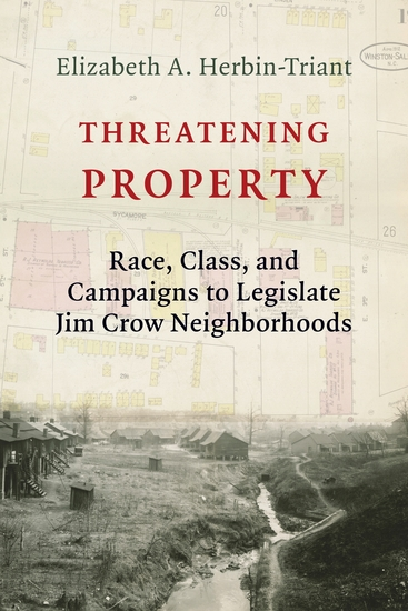 Threatening Property - Race Class and Campaigns to Legislate Jim Crow Neighborhoods - cover
