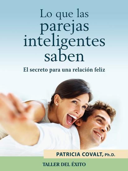 Lo que las parejas inteligentes saben - El secreto para una relación feliz - cover
