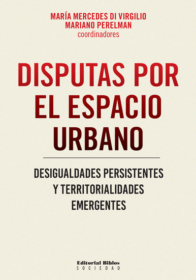 Disputas por el espacio urbano - Desigualdades persistentes y territorialidades emergentes - cover