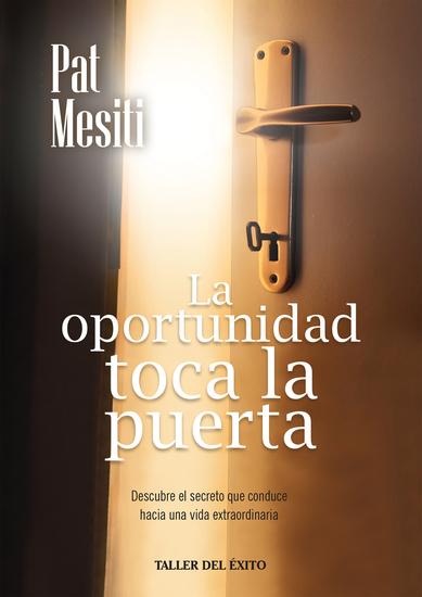 La oportunidad toca la puerta - Descubre el secreto que conduce hacia una vida extraordinaria - cover
