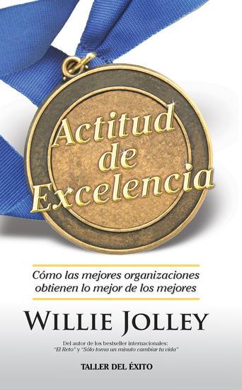 Actitud de excelencia - Cómo las mejores organizaciones obtienen lo mejor de los mejores - cover
