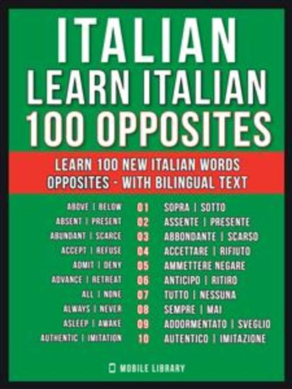 Italian - Learn Italian - 100 Opposites - Learn 100 new Italian words - Opposites - with Bilingual Text - cover