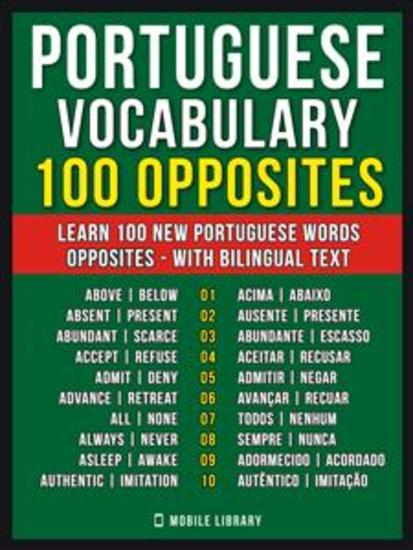 Portuguese Vocabulary - 100 Opposites - Learn 100 new Portuguese words - Opposites - with Bilingual Text - cover