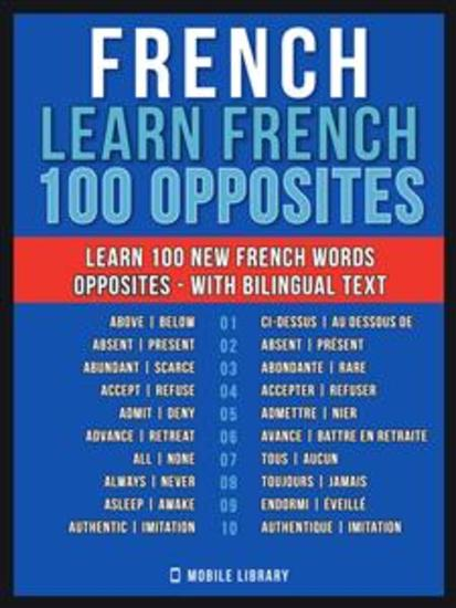 French - Learn French - 100 Opposites - Learn 100 new French Words - Opposites - with Bilingual Text - cover