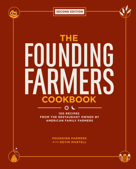 The Founding Farmers Cookbook second edition - 100 Recipes From the Restaurant Owned by American Family Farmers - cover