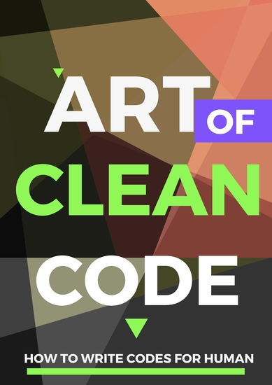 Art of Clean Code - How to Write Codes for Human - cover