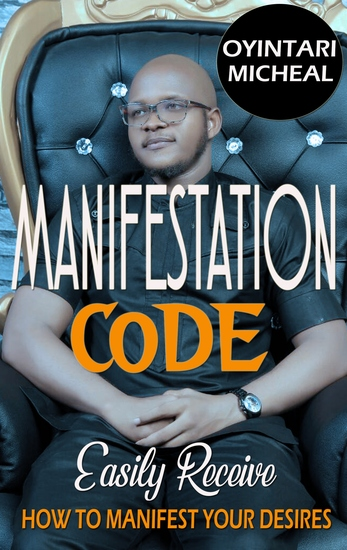 Manifestation Code - Easily Recieve- how to easily manifest your every desire using the power of the mind - cover