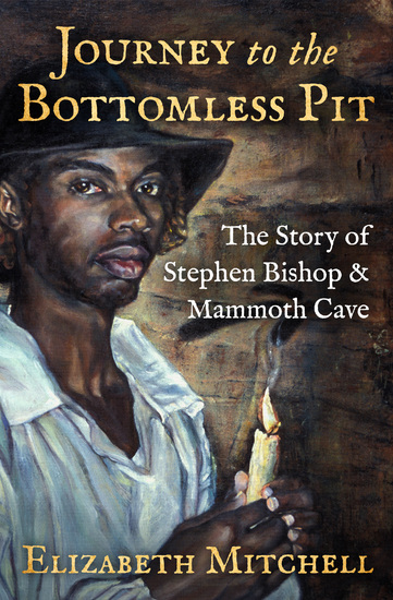Journey to the Bottomless Pit - The Story of Stephen Bishop & Mammoth Cave - cover
