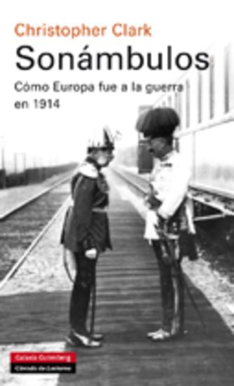 Sonámbulos - Cómo Europa fue a la guerra en 1914 - cover