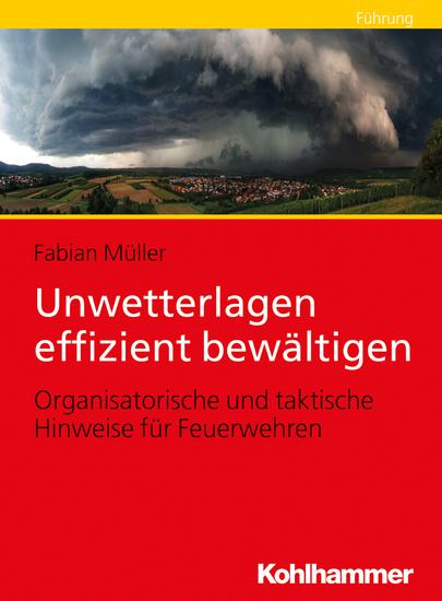Unwetterlagen effizient bewältigen - Organisatorische und taktische Hinweise für Feuerwehren - cover