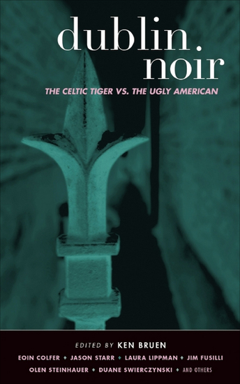 Dublin Noir - The Celtic Tiger vs the Ugly American - cover