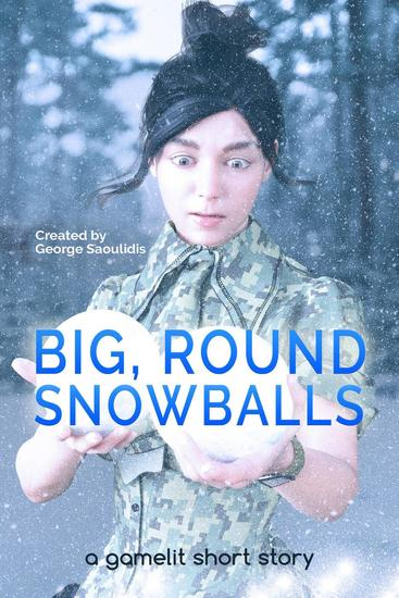 Big Round Snowballs: A GameLit Story - Deimos Çelik - cover