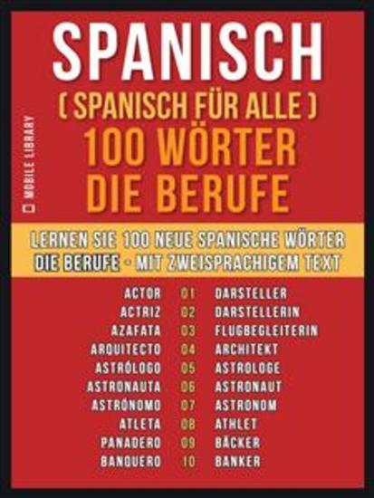 Spanisch ( Spanisch für Alle ) 100 Wörter - Die Berufe - Lernen Sie 100 neue Spanische Wörter - Die Berufe - mit zweisprachigem Text - cover