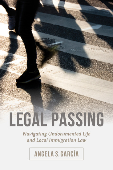 Legal Passing - Navigating Undocumented Life and Local Immigration Law - cover